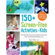 150+ Screen-Free Activities for Kids by Citro, Asia, 9781440576157