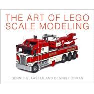 The Art of Lego Scale Modeling by Glaasker, Dennis; Bosman, Dennis, 9781593276157