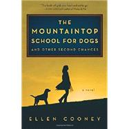 The Mountaintop School for Dogs and Other Second Chances by Cooney, Ellen, 9780544236158