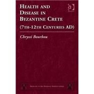 Health and Disease in Byzantine Crete (7thû12th centuries AD) by Bourbou,Chryssi, 9780754666158