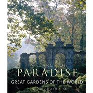 In Search of Paradise : Great Gardens of the World by Penelope Hobhouse, 9780711226159