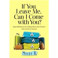 If You Leave Me, Can I Come With You? by B., Misti, 9781616496159