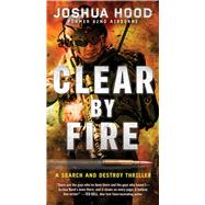 Clear by Fire by Hood, Joshua, 9781501136160
