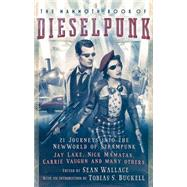 The Mammoth Book of Dieselpunk by Wallace, Sean; Buckell, Tobias S., 9780762456161