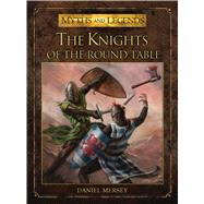 The Knights of the Round Table by Mersey, Daniel; Lathwell, Alan, 9781472806161