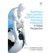 Becoming a Sport, Exercise, and Performance Psychology Professional: A Global Perspective by Cremades; J. Gualberto, 9781848726161