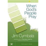 When God's People Pray Participant's Guide with DVD : Six Sessions on the Transforming Power of Prayer by Cymbala, Jim; Sorenson, Stephen (CON); Sorenson, Amanda (CON), 9780310696162