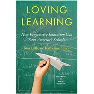 Loving Learning: How Progressive Education Can Save America's Schools by Ellison, Katherine; Little, Tom; Waldman, Ayelet, 9780393246162