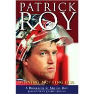 Patrick Roy : Winning, Nothing Else by Roy, Michel, 9780470156162
