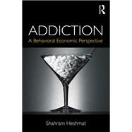 Addiction: A Behavioral Economic Perspective by Heshmat; Shahram, 9781138026162