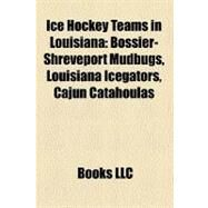 Ice Hockey Teams in Louisiana by , 9781158516162