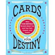 Cards of Your Destiny: What Your Birthday Reveals About You and Your Past, Present, and Future by Camp, Robert Lee, 9781402286162
