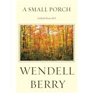 A Small Porch Sabbath Poems 2014 by Berry, Wendell, 9781619026162
