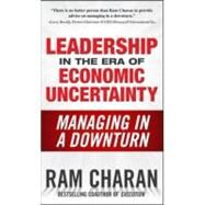 Leadership in the Era of Economic Uncertainty: Managing in a Downturn by Charan, Ram, 9780071626163
