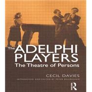 The Adelphi Players: The Theatre of Persons by Davies; CECIL, 9780415866163