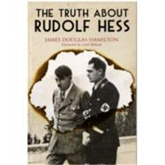 The Truth About Rudolf Hess by Douglas-Hamilton, James, 9781473876163