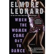 When the Women Come Out to Dance: Stories by Leonard, Elmore, 9780060586164