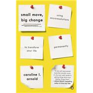 Small Move, Big Change by Arnold, Caroline L., 9780143126164