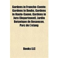 Gardens in Franche-Comt� : Gardens in Doubs, Gardens in Haute-Sa�ne, Gardens in Jura (Department), Jardin Botanique de Besan�on, Parc de L'�tang by , 9781158116164