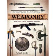 The Illustrated Encyclopedia of Weaponry by Wills, Chuck, 9781626866164