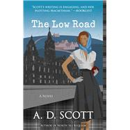 The Low Road A Novel by Scott, A. D., 9781476756165