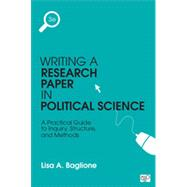 Writing a Research Paper in Political Science: A Practical Guide to Inquiry, Structure, and Methods by Baglione, Lisa A., 9781483376165