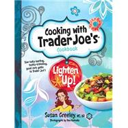 Cooking With Trader Joe's Cookbook: Lighten Up! by Greeley, Susan; Komoda, Dan, 9781938706165