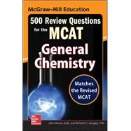 McGraw-Hill Education 500 Review Questions for the MCAT: General Chemistry by Moore, John T.; Langley, Richard H., 9780071836166