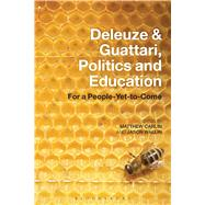 Deleuze and Guattari, Politics and Education For a People-Yet-to-Come by Carlin, Matthew; Wallin, Jason, 9781441166166