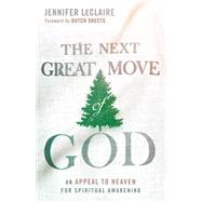 The Next Great Move of God: An Appeal to Heaven for Spiritual Awakening by Leclaire, Jennifer, 9781629986166