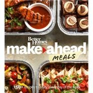 Better Homes and Gardens Make-Ahead Meals by Better Homes and Gardens Books, 9780544456167