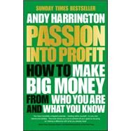 Passion into Profit: How to Make Big Money from Who You Are and What You Know by Harrington, 9780857086167