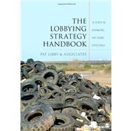 The Lobbying Strategy Handbook; 10 Steps to Advancing Any Cause Effectively by Pat Libby and Associates, 9781412996167