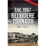 The 1967 Belvidere Tornado by Doyle, Mike, 9781467136167