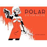 Polar 2: Eye for an Eye by Santos, Victor, 9781616556167