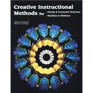 Creative Instructional Methods for: Family & Consumer Sciences, Nutrition & Wellness Student Text by Unknown, 9780078226168