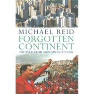 Forgotten Continent : The Battle for Latin America's Soul by Michael Reid, 9780300116168