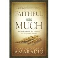 Faithful with Much Breaking Down the Barriers to Generous Giving by Amaradio, Tony and Carin, 9781434766168