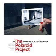 The Polaroid Project by Ewing, William A.; Hitchcock, Barbara P.; Douglas, Deborah G.; Van Zante, Gary; Reuter, Rebekka, 9780520296169