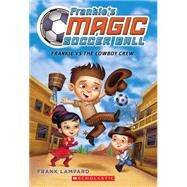 Frankie's Magic Soccer Ball #3: Frankie Vs. the Cowboy's Crew by Lampard, Frank, 9780545666169