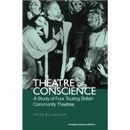 Theatre of Conscience 1939-53: A Study of Four Touring British Community Theatres by BILLINGHAM; PETER, 9780415866170