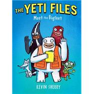 Meet the Bigfeet (The Yeti Files #1) by Sherry, Kevin, 9780545556170