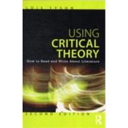 Using Critical Theory: How to Read and Write About Literature by Tyson; Lois, 9780415616171
