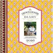 French Country Diary 2016 Calendar by Dannenberg, Linda; de Laubier, Guillaume, 9781419716171