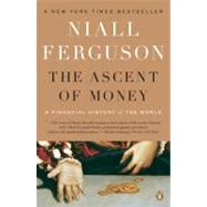 The Ascent of Money A Financial History of the World by Ferguson, Niall, 9780143116172