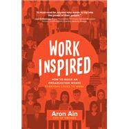 WorkInspired: How to Build an Organization Where Everyone Loves to Work by Ain, Aron, 9781260136173