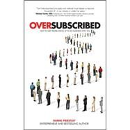 Oversubscribed: How to Get People Lining Up to Do Business With You by Priestley, Daniel, 9780857086174