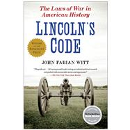 Lincoln's Code The Laws of War in American History by Witt, John Fabian, 9781416576174