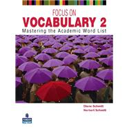 Focus on Vocabulary 2 Mastering the Academic Word List by Schmitt, Diane; Schmitt, Norbert, 9780131376175