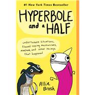 Hyperbole and a Half Unfortunate Situations, Flawed Coping Mechanisms, Mayhem, and Other Things That Happened by Brosh, Allie, 9781451666175